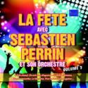 LA FÊTE AVEC SEBASTIEN PERRIN (Vol.3)